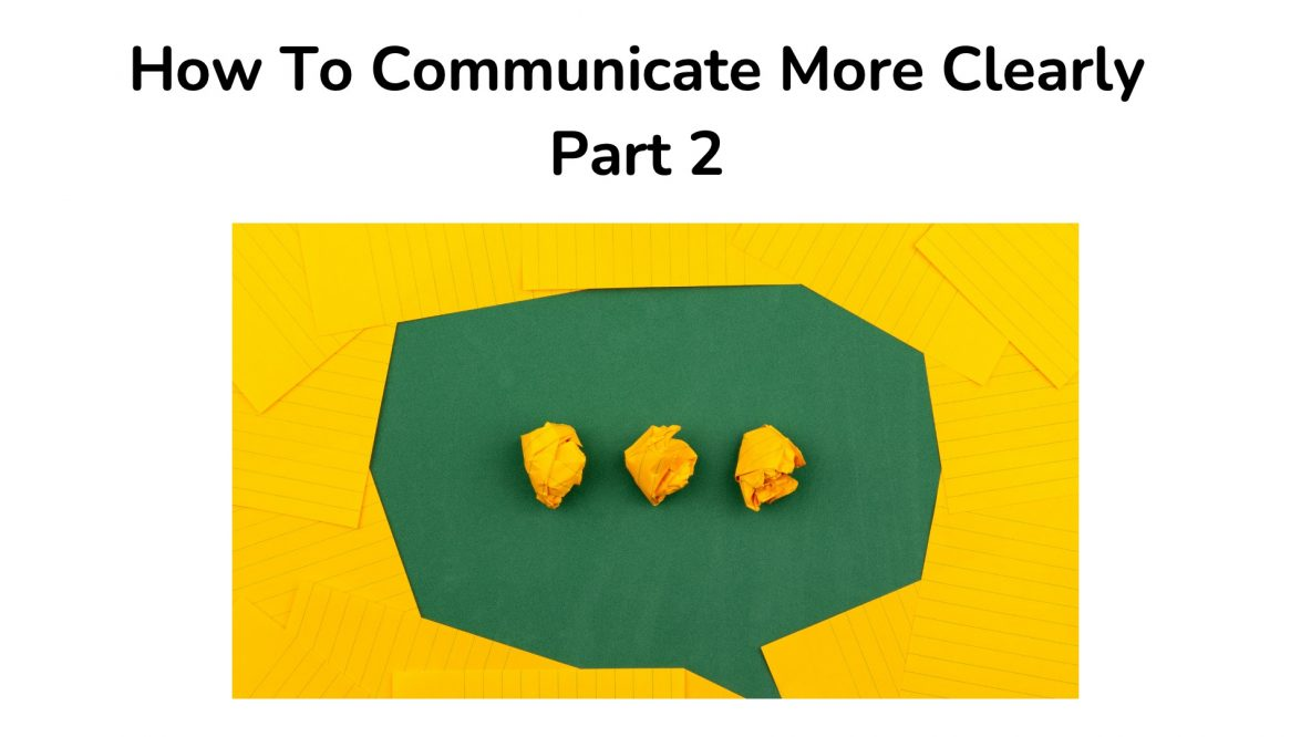 How to Communicate More Clearly - Part 2